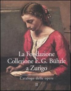 La Fondazione Collezione E. G. Bührle a Zurigo. Catalogo delle opere. Vol. 2