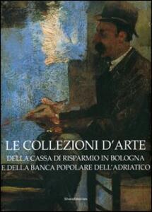 Le collezioni d'arte della Cassa di Risparmio in Bologna e della Banca Popolare dell'Adriatico