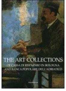 The art collections of Cassa di Risparmio in Bologna and Banca Popolare dell'Adriatico