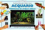 Guida pratica per creare il tuo acquario tropicale di acqua dolce. Come realizzare l'ambiente migliore per i tuoi pesci