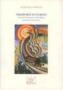 Trasporti futuristi. I mezzi di trasporto nella Milano del primo Novecento