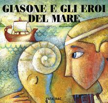 Recuperandoiltempo.it Giasone e gli eroi del mare. Ediz. illustrata Image