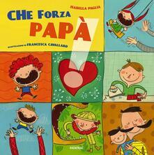 Secchiarapita.it Che forza papà. Ediz. illustrata Image
