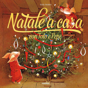 Natale a casa con Toto e Pepe. Ediz. a colori