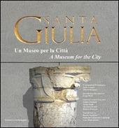Santa Giulia. Un museo per la citta. Ediz. italiana e inglese