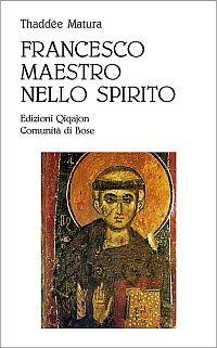 Francesco, maestro dello spirito. Le linee fondamentali della spiritualità di Francesco d'Assisi - Matura Thaddée - wuz.it