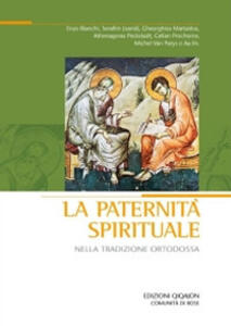 La paternità spirituale nella tradizione ortodossa. Atti del convegno (Bose, 18-21 settembre 2008)