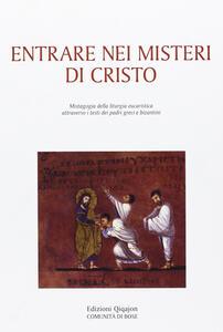 Entrare nei misteri di Cristo. Mistagogia della liturgia eucaristica attraverso i testi dei padri greci e bizantini