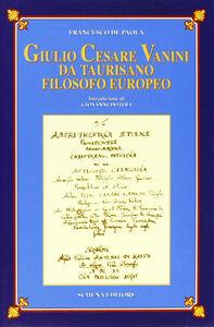 Giulio Cesare Vanini da Taurisano filosofo europeo