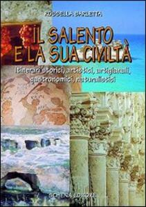 Il Salento e la sua civiltà. Itinerari storici, artistici, artigianali, gastronomici, naturalistici