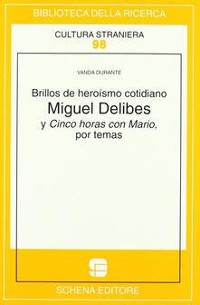 Brillos de heroísmo cotidiano. Miguel Delibes y Cinco horas con Mario, por temas.pdf