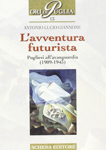 L' avventura futurista. Pugliesi all'avanguardia (1909-1943)