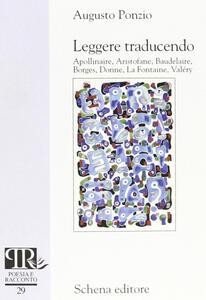 Leggere traducendo. Apollinaire, Aristofane, Baudelaire, Borges, Donne, La Fontaine, Valéry