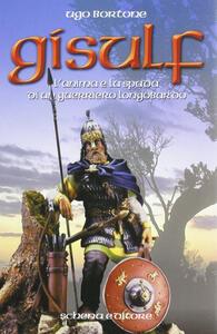 Gisulf. L'anima e la spada di un guerriero longobardo