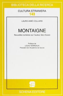 Montaigne. Nouvelles lumières sur l'auteur des essais - Lauro-Aimé Colliard - copertina