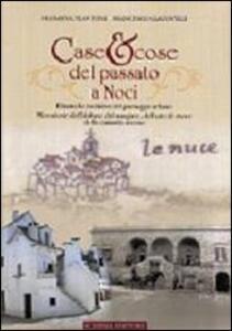Case & cose del passato a Noci. Dinamiche evolutive del paesaggio urbano. Microstorie dell'abitare, del mangiare, dell'arte di vivere della comunità nocese