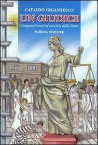 Un giudice. Cinquant'anni al servizio dello Stato