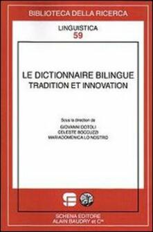 Le dictionnaire bilingue tradition et innovation - Giovanni Dotoli,Celeste Boccuzzi,Mariadomenica Lo Nostro - copertina