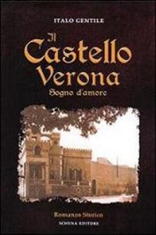 Il castello Verona. Sogno d'amore - Italo Gentile - copertina