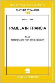 Pamela in Francia. Ediz. multilingue. Vol. 2: Testimonianze, testi critici e derivati. - Franco Piva - copertina