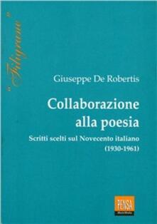 Collaborazione alla poesia. Scritti scelti sul Novecento italiano (1930-1961) - Giuseppe De Robertis - copertina