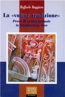 La volgar tradizione. Prove di critica testuale in Giambattista Vico - Raffaele Ruggiero - copertina