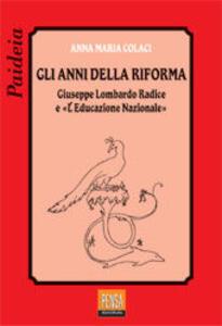 Gli anni della riforma. Lombardo-Radice e l'«Educazione nazionale»