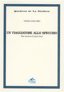 Un viaggiatore allo specchio. Tre studi su Carlo Levi - Vanna Zaccaro - copertina
