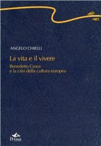 La vita e il vivere. Benedetto Croce nella «crisi» della cultura europea (1893-1909)