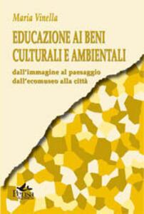 Educazione ai beni culturali e ambientali. Dall'immagine al paesaggio dall'ecomuseo alla città