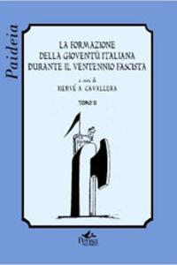 La formazione della gioventù italiana durante il ventennio fascista. Vol. 2