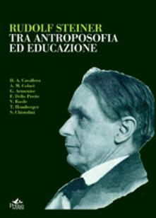 Rudolf Steiner. Tra antropologia ed educazione - copertina