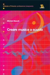 Creare musica a scuola. Elementi di didattica per la scuola primaria