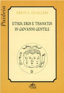 Ethos, eros e thanatos in Giovanni Gentile - Hervé A. Cavallera - copertina