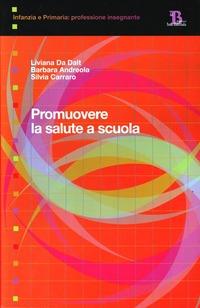 Promuovere la salute a scuola - Da Dalt Liviana Andreola Barbara Carraro Silvia - wuz.it