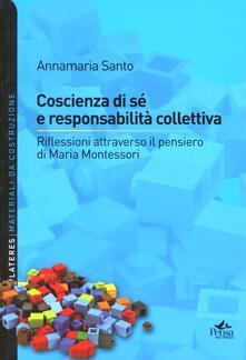 Conoscenza di se e responsabilità collettiva. Riflessioni altroverso il pensiero di Maria Montessori - Annamaria Santo - copertina