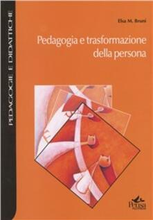 Pedagogia e trasformazione della persona - Elsa M. Bruni - copertina
