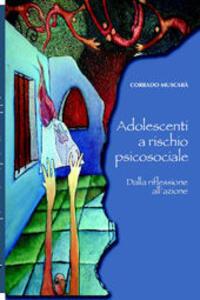 Adolescenti a rischio psicosociale. Dalla riflessione all'azione