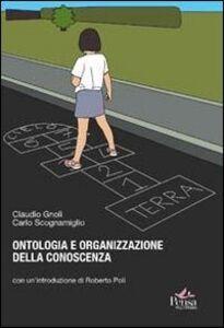 Libro Ontologia e organizzazione della conoscenza. Introduzioni ai fondamenti teorici dell'indicizzazione semantica Claudio Gnoli , Carlo Scognamiglio