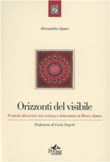 Orizzonti del visibile. Pratiche discorsive tra scienza e letteratura in Henry James - Alessandra Squeo - copertina