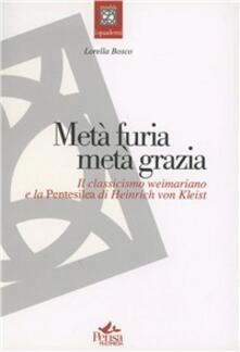Metà furia metà grazia. Il classicismo weimariano e la pentesilea di Heinrich von Kleist - Lorella Bosco - copertina