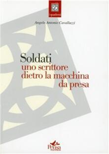 Soldati. Uno scrittore dietro la macchina da presa - Angelo A. Cavalluzzi - copertina