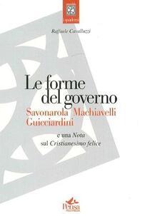 Le forme del governo. Savonarola, Machiavelli, Guicciardini. Nota sul Cristianesimo felice