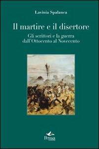 Il martire e il disertore. Gli scrittori e la guerra dall'Ottocento al Novencento