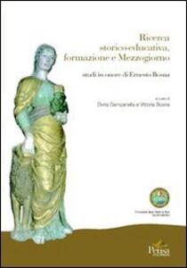 Ricerca storico educativa formazione Mezzogiorno. Studi in onore di Ernesto Bosna