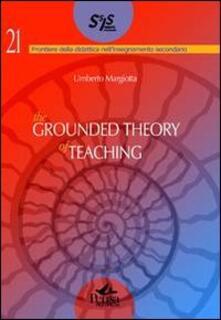The grounded the theory of teaching. Ediz. multilingue - Umberto Margiotta - copertina
