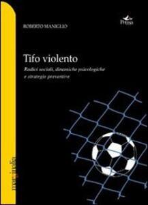 Tifo violento. Radici sociali, dinamiche psicologiche e strategie preventive