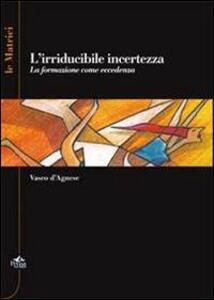 L' irriducidile incertezza. La formazione come eccedenza