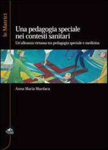 La pedagogia speciale nei contesti sanitari. Un'alleanza virtuosa tra pedagogia speciale e medicina