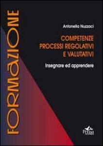 Competenze, processi regolativi e valutativi. Insegnare ed apprendere